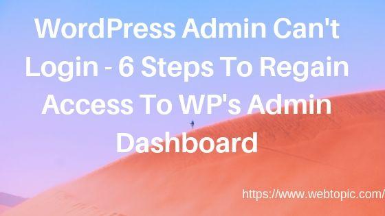 WordPress Admin Can't Login - 6 Steps To Regain Access To WP's Admin Dashboard